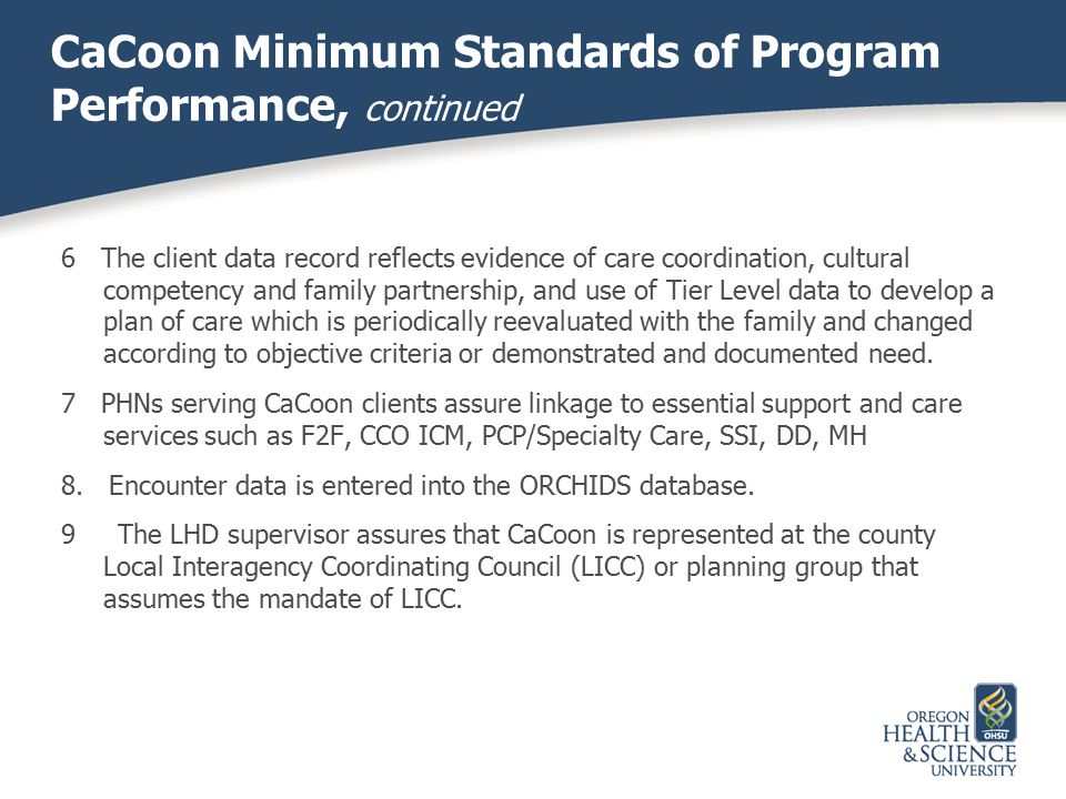CaCoon Minimum Standards of Program Performance, continued 6 The client data record reflects evidence of care coordination, cultural competency and fa