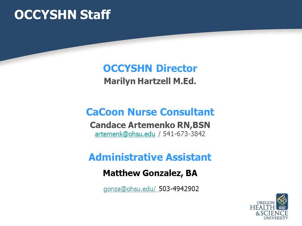 OCCYSHN Staff OCCYSHN Director Marilyn Hartzell M.Ed. CaCoon Nurse Consultant Candace Artemenko RN,BSN artemenk@ohsu.eduartemenk@ohsu.edu / 541-673-38