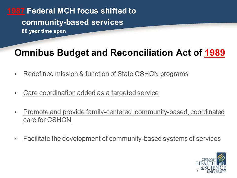 Omnibus Budget and Reconciliation Act of 1989 Redefined mission & function of State CSHCN programs Care coordination added as a targeted service Promo