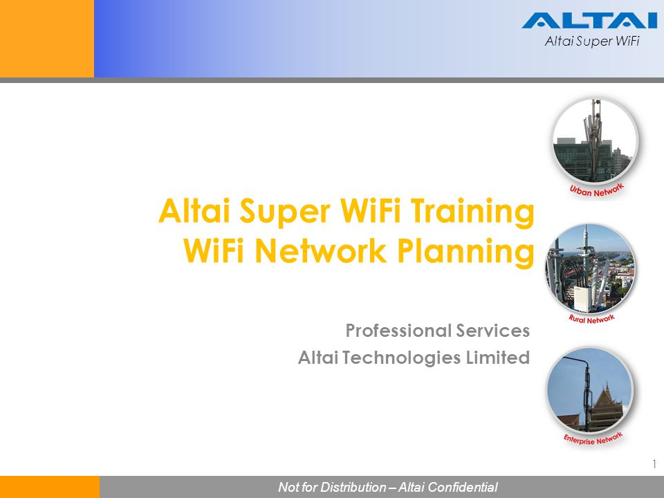 Altai Super WiFi Not for Distribution – Altai Confidential Altai Super WiFi Not for Distribution – Altai Confidential 2 Module Outline Basic WiFi Technology Wireless Network Planning Coverage Planning Site Survey Wireless Backhaul Link