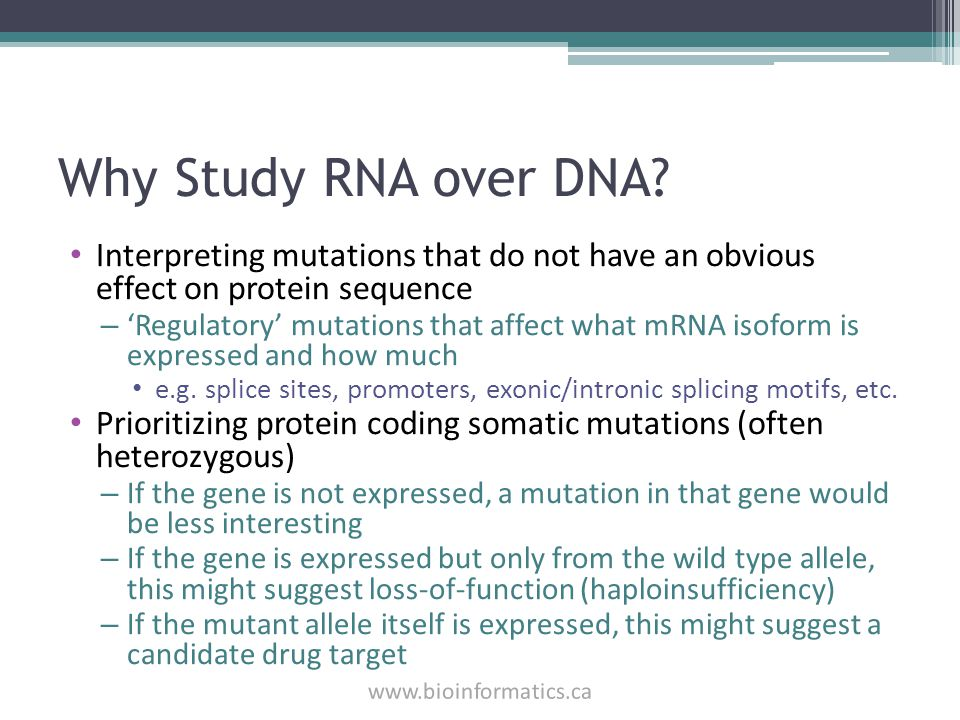 Why Study RNA over DNA? Interpreting mutations that do not have an obvious effect on protein sequence – 'Regulatory' mutations that affect what mRNA i