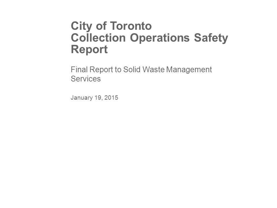 City of Toronto Collection Operations Safety Report Final Report to Solid Waste Management Services January 19, 2015
