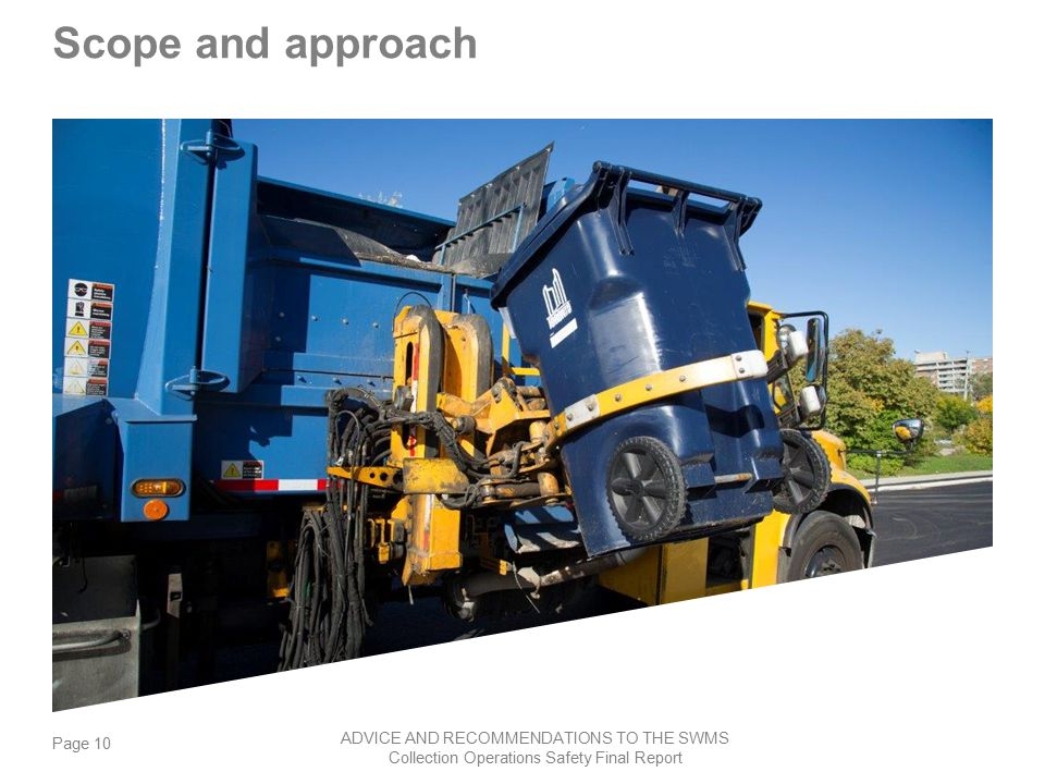 Page 10 ADVICE AND RECOMMENDATIONS TO THE SWMS Collection Operations Safety Final Report Scope and approach