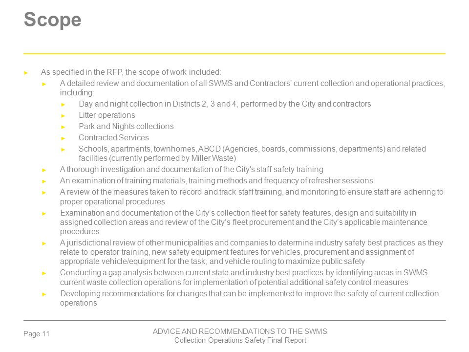 Page 11 ADVICE AND RECOMMENDATIONS TO THE SWMS Collection Operations Safety Final Report Scope ► As specified in the RFP, the scope of work included: