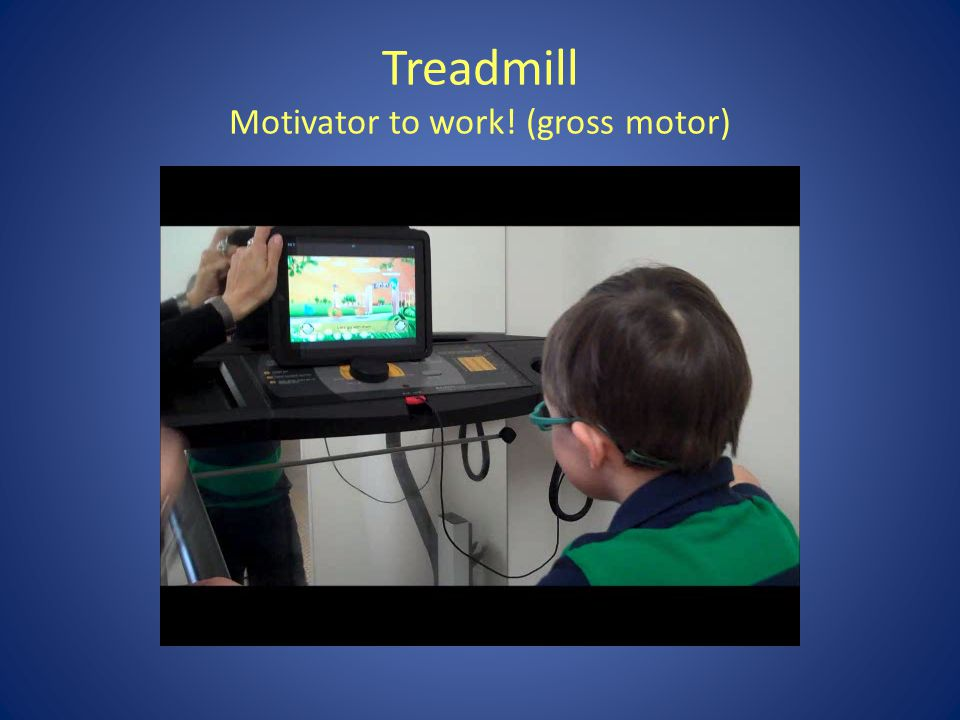 Treadmill Motivator to work! (gross motor)