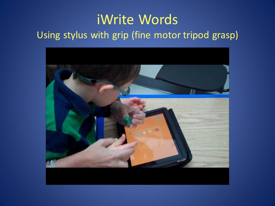 iWrite Words Using stylus with grip (fine motor tripod grasp)