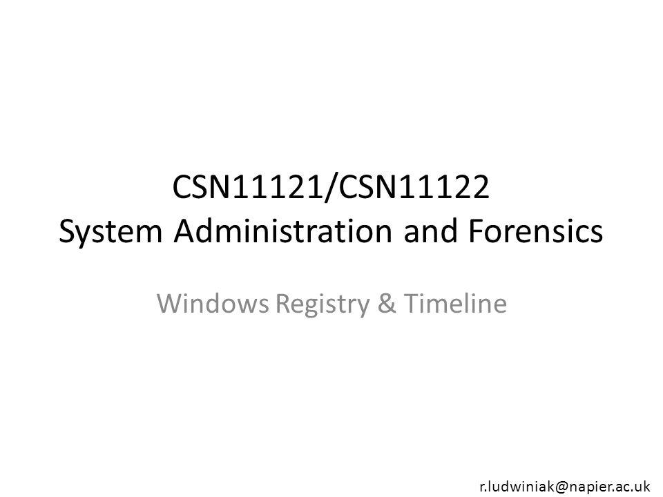 Lecture Objectives 1.Windows Registry – Structure – Properties – Examples 2.Timeline Analysis – Time Zones – Case Study