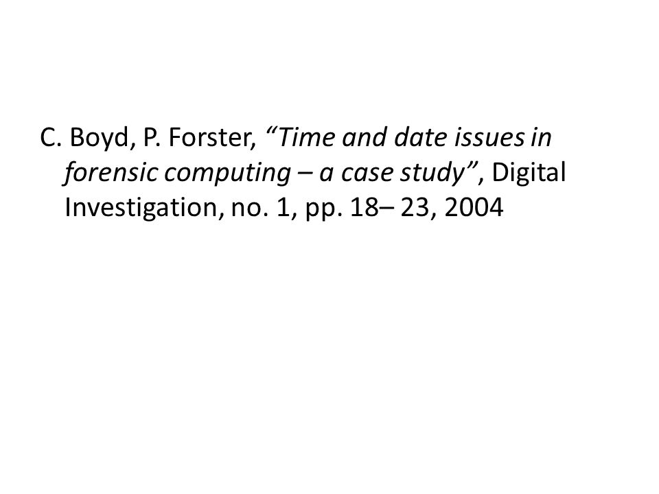 "C. Boyd, P. Forster, ""Time and date issues in forensic computing – a case study"", Digital Investigation, no. 1, pp. 18– 23, 2004"