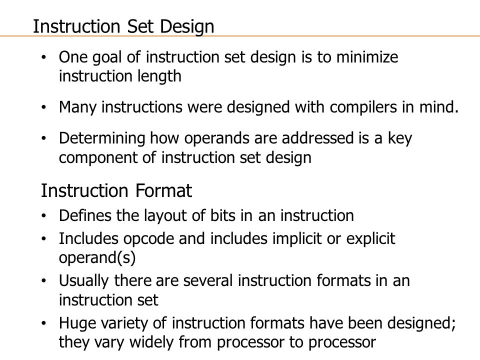 One goal of instruction set design is to minimize instruction length Many instructions were designed with compilers in mind.