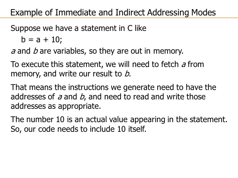 Suppose we have a statement in C like b = a + 10; a and b are variables, so they are out in memory.