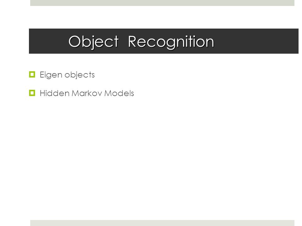 Object Recognition  Eigen objects  Hidden Markov Models