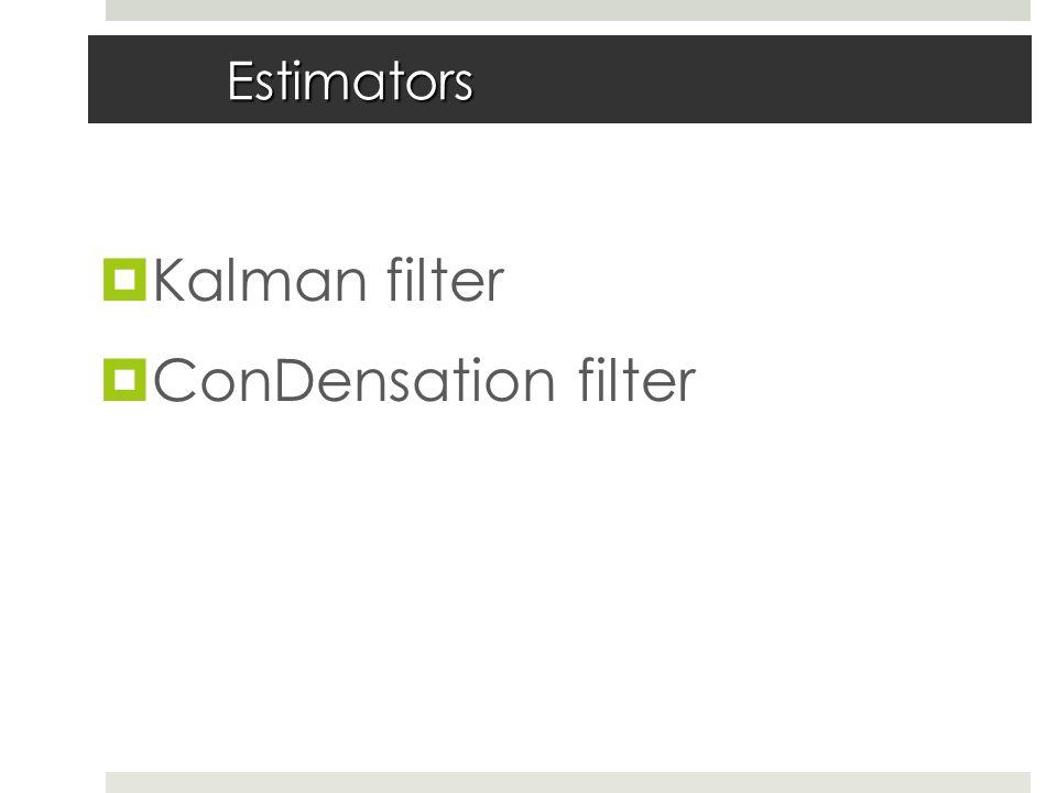 Estimators  Kalman filter  ConDensation filter