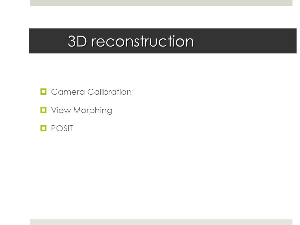 3D reconstruction  Camera Calibration  View Morphing  POSIT