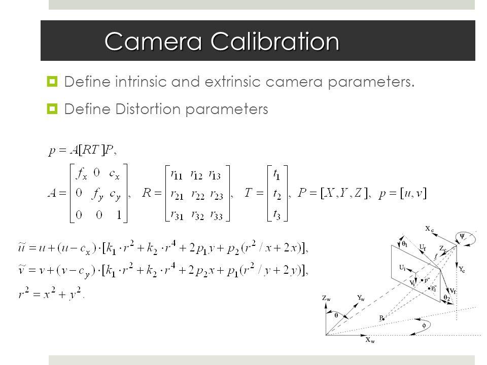 Camera Calibration  Define intrinsic and extrinsic camera parameters.
