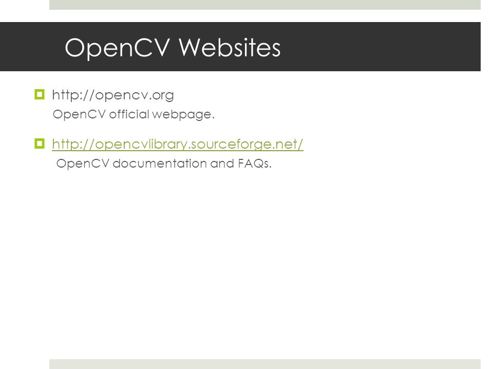 OpenCV Websites  http://opencv.org OpenCV official webpage.