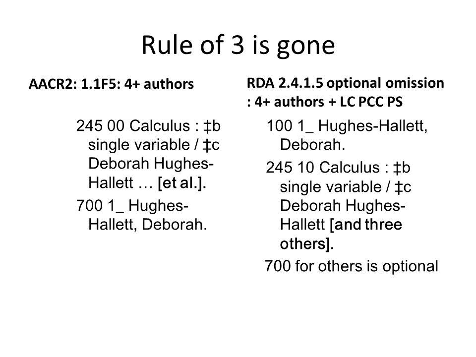 Rule of 3 is gone AACR2: 1.1F5: 4+ authors 245 00 Calculus : ‡b single variable / ‡c Deborah Hughes- Hallett … [et al.].