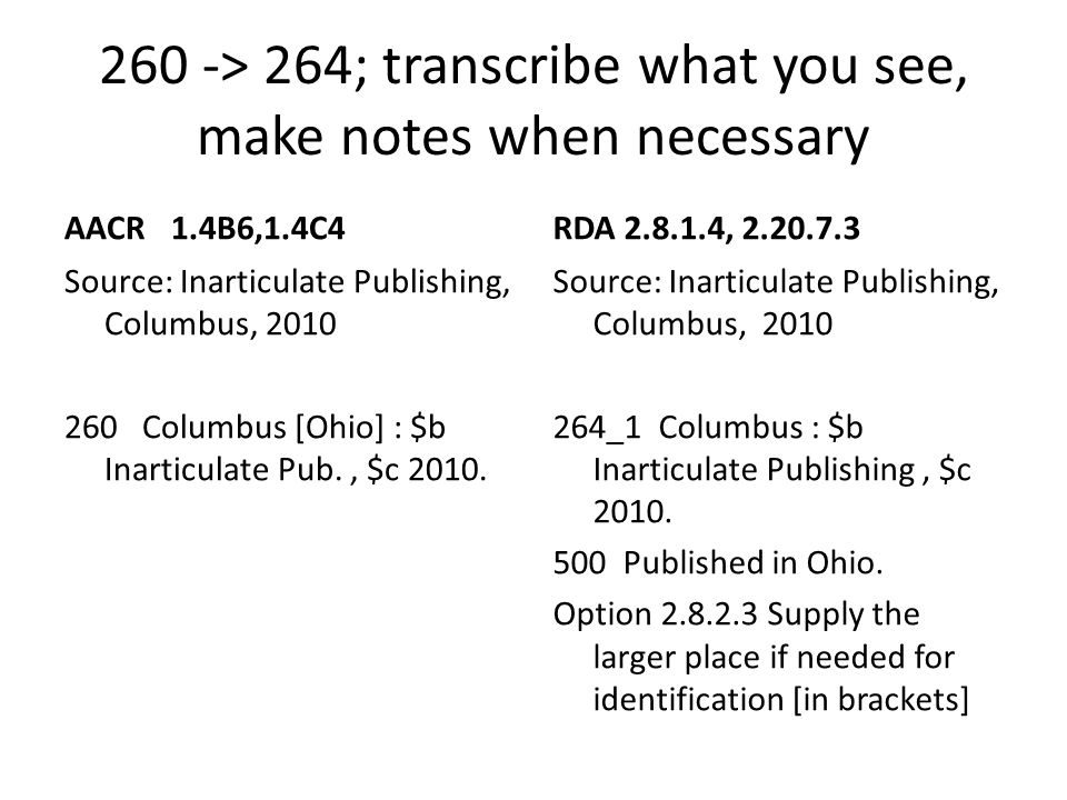 260 -> 264; transcribe what you see, make notes when necessary AACR1.4B6,1.4C4 Source: Inarticulate Publishing, Columbus, 2010 260 Columbus [Ohio] : $