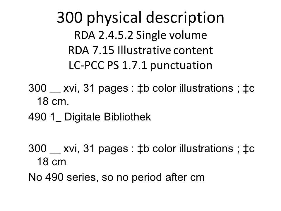 300 physical description RDA 2.4.5.2 Single volume RDA 7.15 Illustrative content LC-PCC PS 1.7.1 punctuation 300 __ xvi, 31 pages : ‡b color illustrations ; ‡c 18 cm.