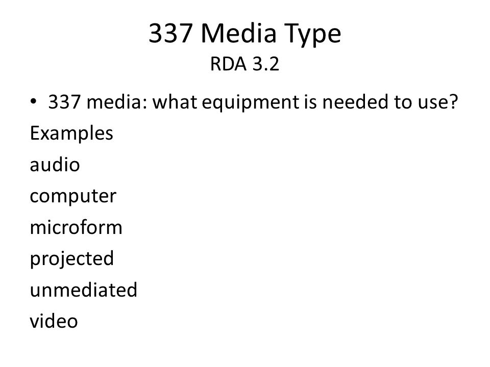 337 Media Type RDA 3.2 337 media: what equipment is needed to use? Examples audio computer microform projected unmediated video