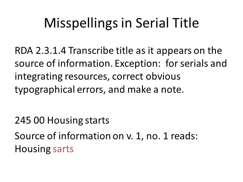 Misspellings in Serial Title RDA 2.3.1.4 Transcribe title as it appears on the source of information. Exception: for serials and integrating resources