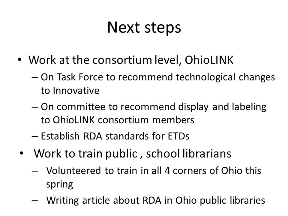 Next steps Work at the consortium level, OhioLINK – On Task Force to recommend technological changes to Innovative – On committee to recommend display