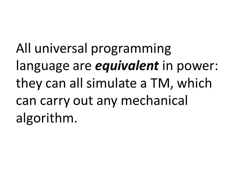 All universal programming language are equivalent in power: they can all simulate a TM, which can carry out any mechanical algorithm.