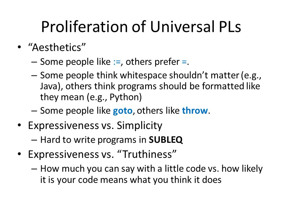 Proliferation of Universal PLs Aesthetics – Some people like :=, others prefer =.
