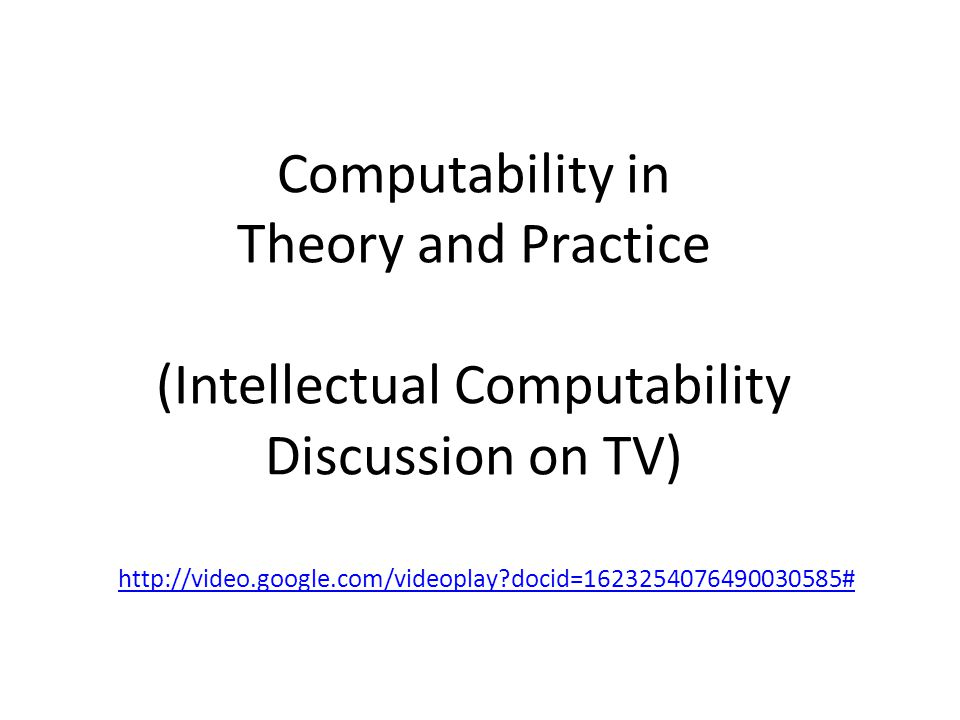 Computability in Theory and Practice (Intellectual Computability Discussion on TV) http://video.google.com/videoplay docid=1623254076490030585#
