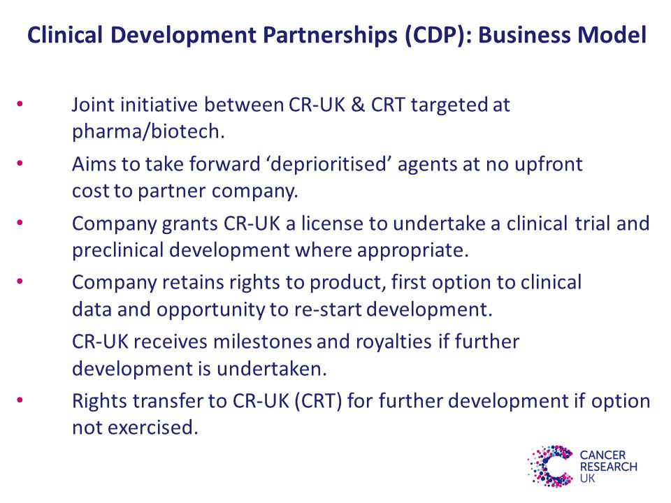 Clinical Development Partnerships (CDP): Business Model Joint initiative between CR-UK & CRT targeted at pharma/biotech.