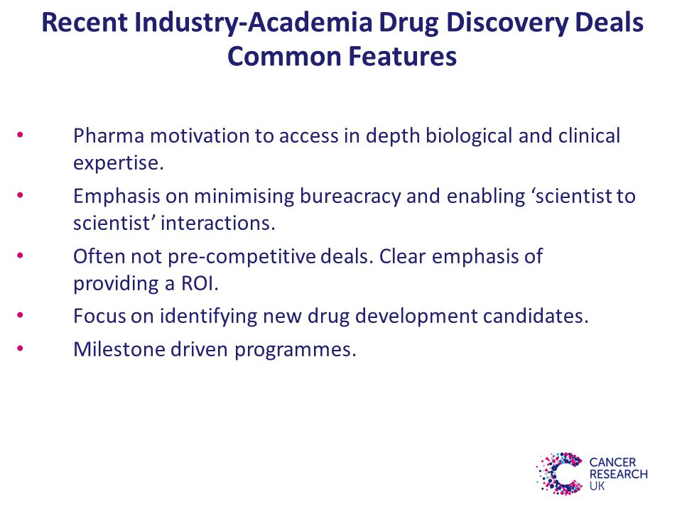 Recent Industry-Academia Drug Discovery Deals Common Features Pharma motivation to access in depth biological and clinical expertise.