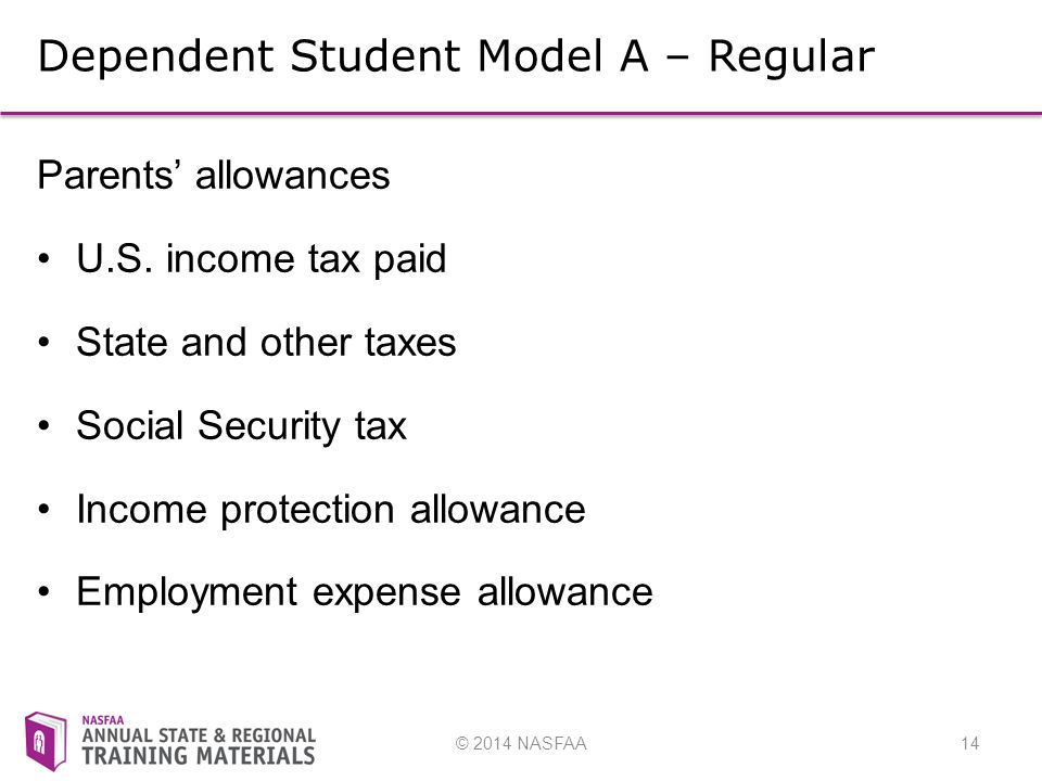 © 2014 NASFAA14 Dependent Student Model A – Regular Parents' allowances U.S.