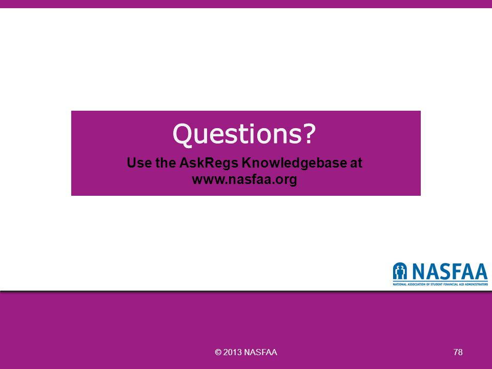 © 2013 NASFAA 78 Use the AskRegs Knowledgebase at www.nasfaa.org