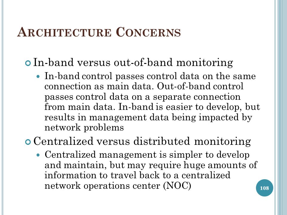 A RCHITECTURE C ONCERNS In-band versus out-of-band monitoring In-band control passes control data on the same connection as main data. Out-of-band con