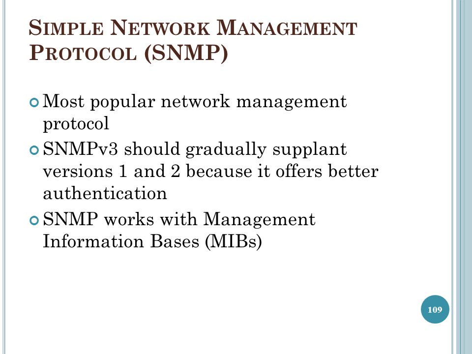 S IMPLE N ETWORK M ANAGEMENT P ROTOCOL (SNMP) Most popular network management protocol SNMPv3 should gradually supplant versions 1 and 2 because it of