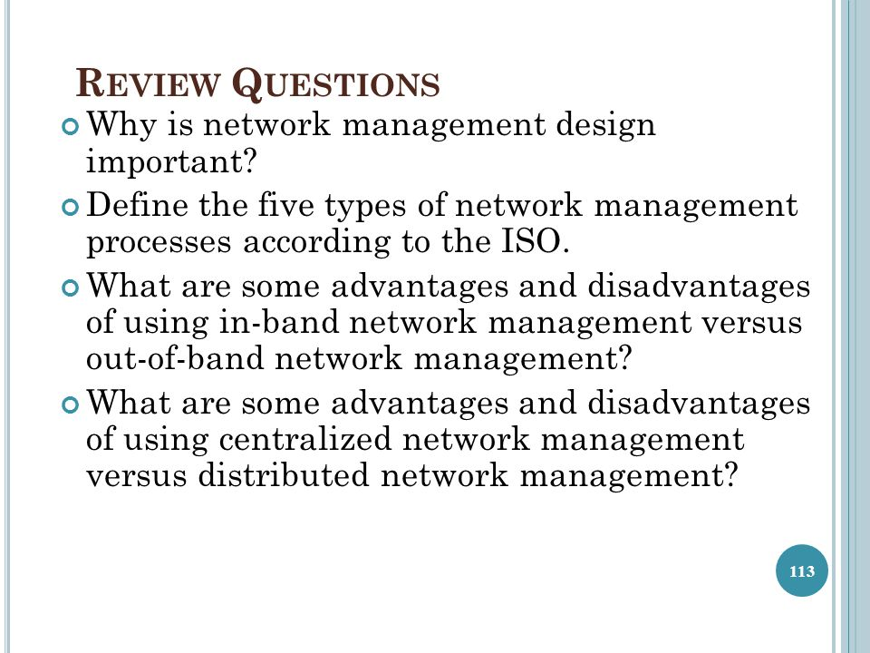 R EVIEW Q UESTIONS Why is network management design important? Define the five types of network management processes according to the ISO. What are so