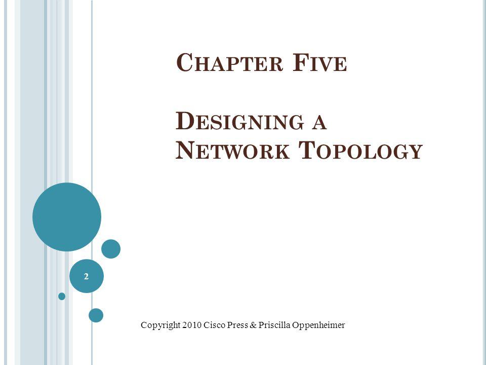 C HAPTER F IVE D ESIGNING A N ETWORK T OPOLOGY Copyright 2010 Cisco Press & Priscilla Oppenheimer 2