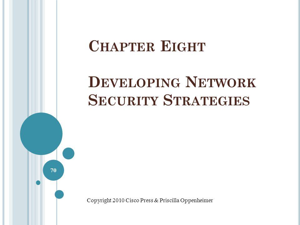 C HAPTER E IGHT D EVELOPING N ETWORK S ECURITY S TRATEGIES Copyright 2010 Cisco Press & Priscilla Oppenheimer 70