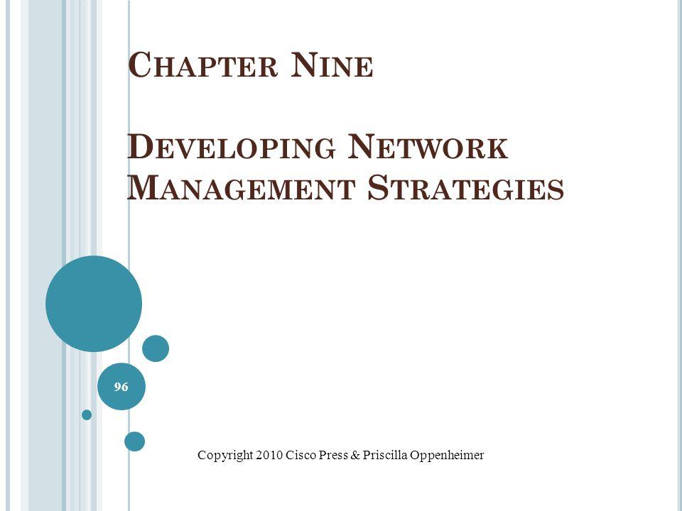C HAPTER N INE D EVELOPING N ETWORK M ANAGEMENT S TRATEGIES Copyright 2010 Cisco Press & Priscilla Oppenheimer 96