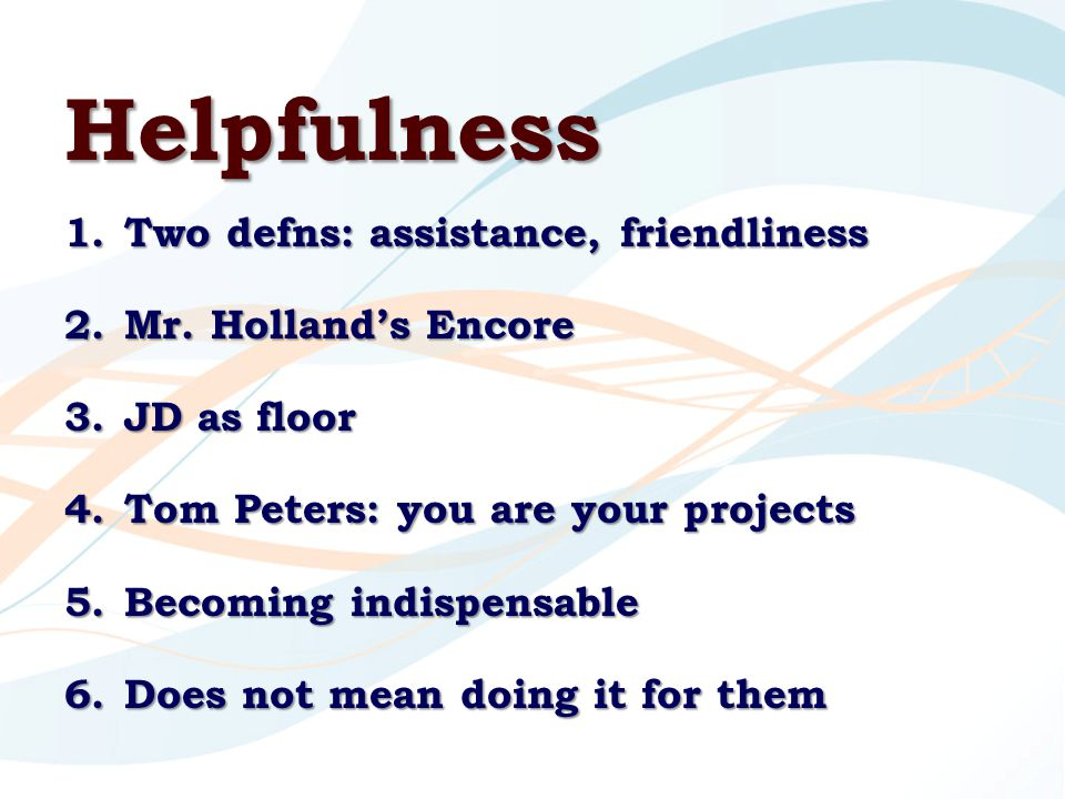 Helpfulness 1.Two defns: assistance, friendliness 2.Mr.