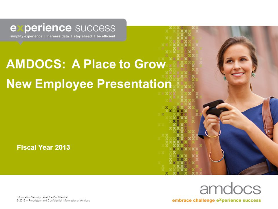 Information Security Level 1 – Confidential © 2012 – Proprietary and Confidential Information of Amdocs AMDOCS: A Place to Grow New Employee Presentat
