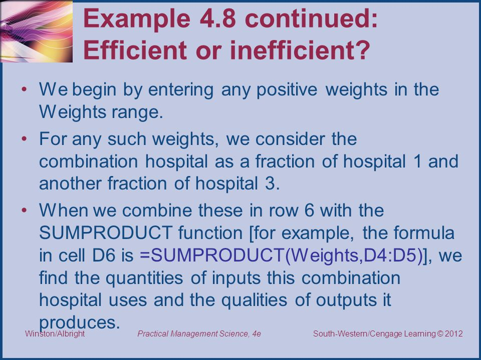 Thomson/South-Western 2007 © South-Western/Cengage Learning © 2012 Practical Management Science, 4e Winston/Albright Example 4.8 continued: Efficient or inefficient.