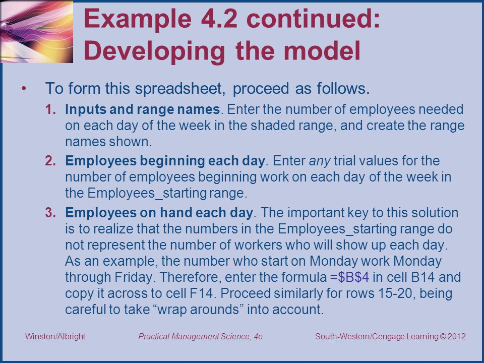 Thomson/South-Western 2007 © South-Western/Cengage Learning © 2012 Practical Management Science, 4e Winston/Albright Example 4.2 continued: Developing the model To form this spreadsheet, proceed as follows.