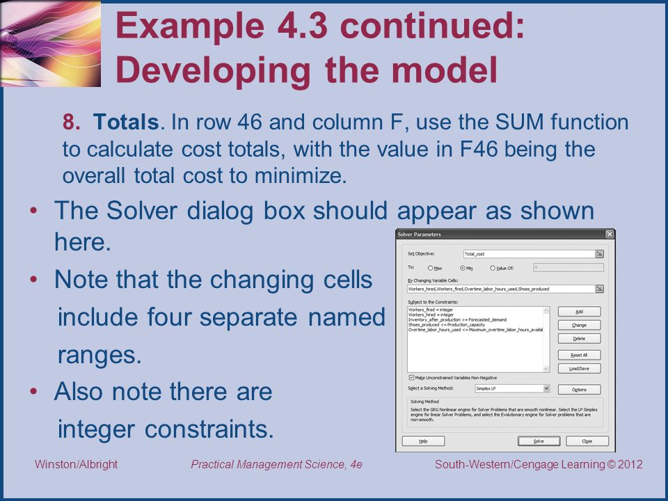 Thomson/South-Western 2007 © South-Western/Cengage Learning © 2012 Practical Management Science, 4e Winston/Albright Example 4.3 continued: Developing the model 8.