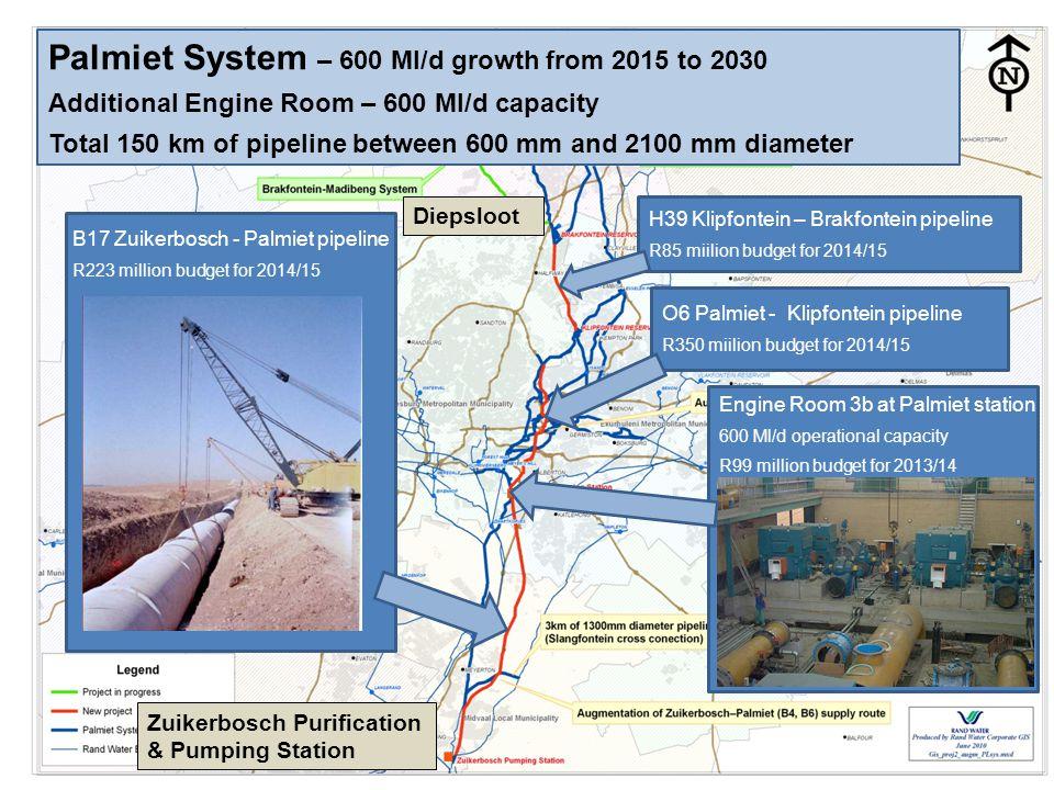 21 B17 Zuikerbosch - Palmiet pipeline R223 million budget for 2014/15 O6 Palmiet - Klipfontein pipeline R350 miilion budget for 2014/15 Engine Room 3b