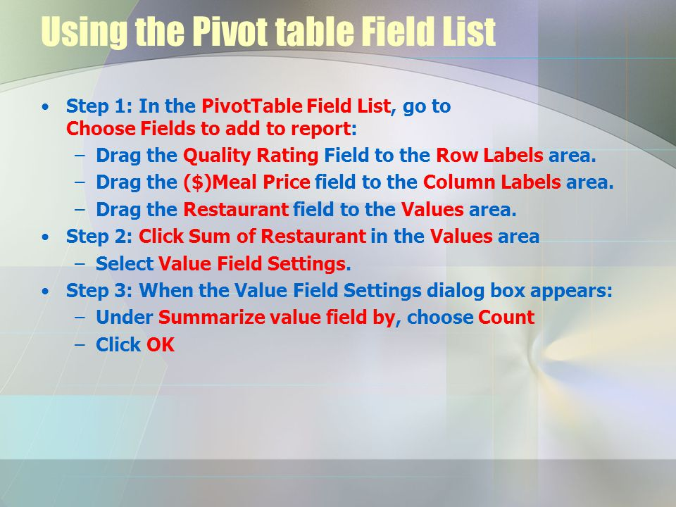 Using the Pivot table Field List Step 1: In the PivotTable Field List, go to Choose Fields to add to report: –Drag the Quality Rating Field to the Row