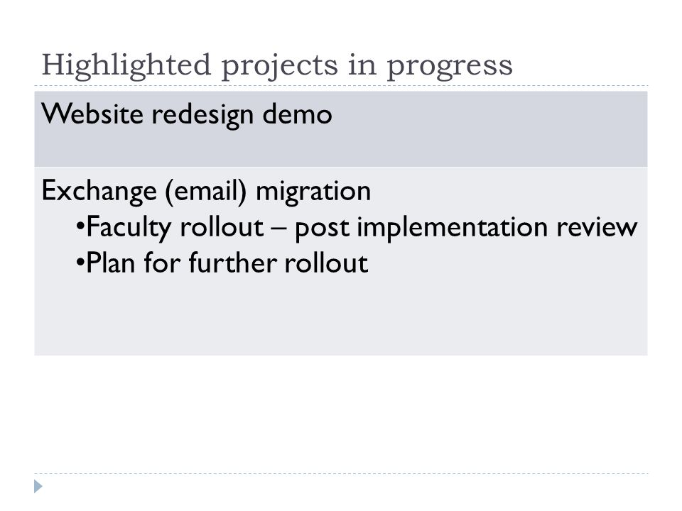 Highlighted projects in progress Website redesign demo Exchange (email) migration Faculty rollout – post implementation review Plan for further rollou