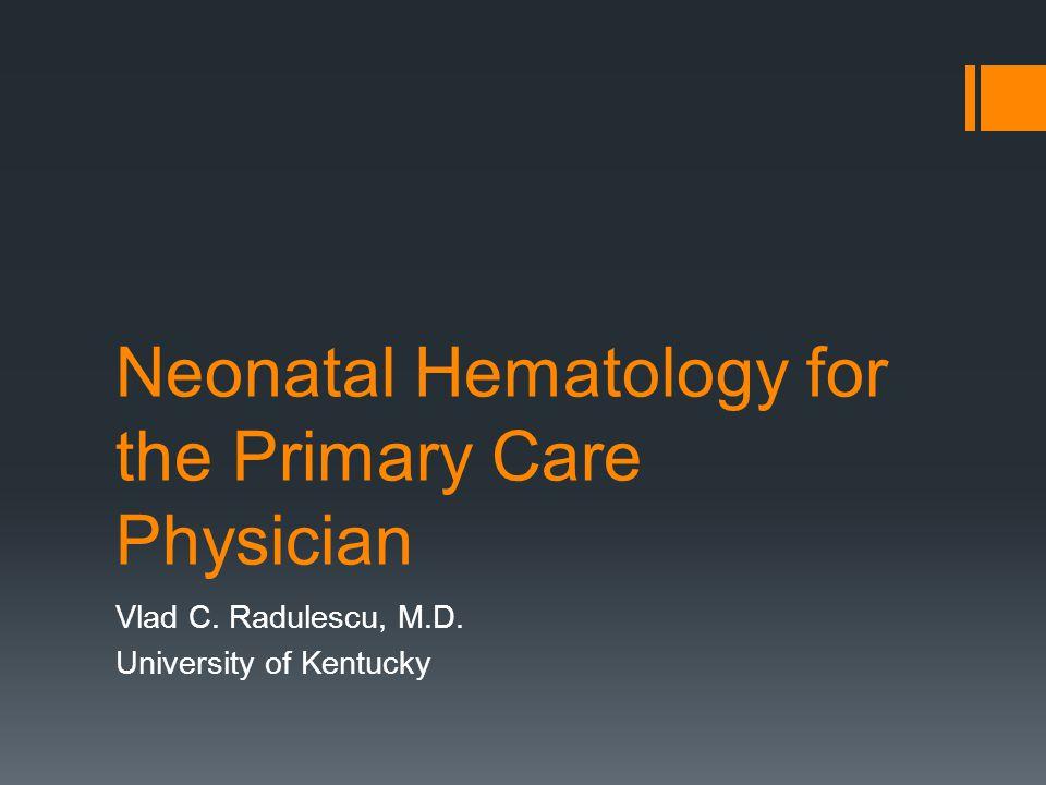 Topics  Normal newborn hematologic parameters  Common causes of anemia in the newborn  Neonatal screening for abnormal hemoglobins  Hemostatic abnormalities  Current use of umbilical cord blood stem cells