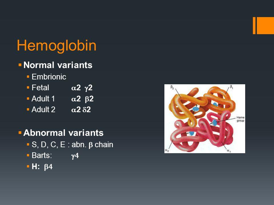Hemoglobin  Normal variants  Embrionic  Fetal  2  2  Adult 1  2  2  Adult 2  2  2  Abnormal variants  S, D, C, E : abn.