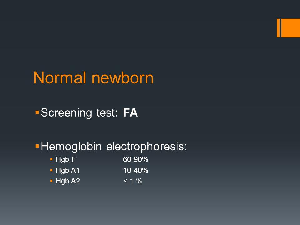 Normal newborn  Screening test:FA  Hemoglobin electrophoresis:  Hgb F 60-90%  Hgb A110-40%  Hgb A2< 1 %