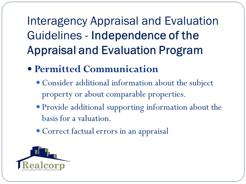 Interagency Appraisal and Evaluation Guidelines - Independence of the Appraisal and Evaluation Program Permitted Communication Consider additional information about the subject property or about comparable properties.